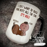 I just want to touch  your butt all the time, it's nice coffee mug