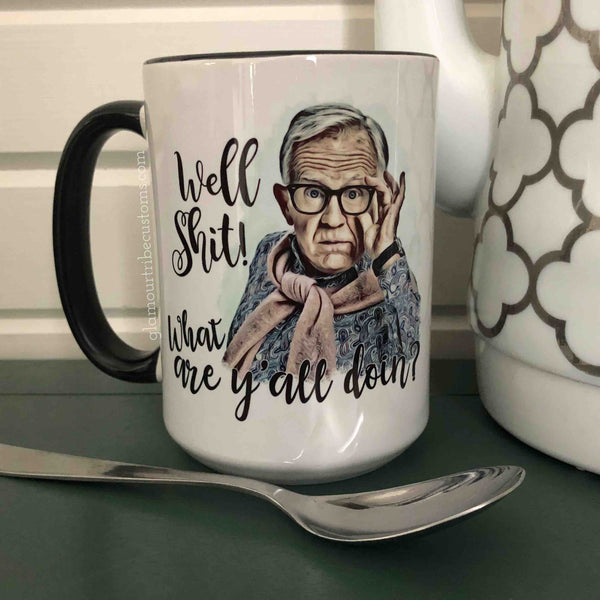 Leslie Jordan Coffee Mug, Well Shit What Are Y'all Doin'? Coffee Mug, Fellow Hunker Downers