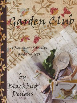 garden club a bouquet of quilts and projects blackbird designs