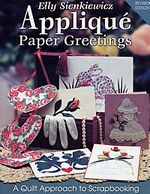 applique paper greeting a quilt approach to scrapbooking elly sienkiewicz