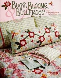 bugs blooms bullfrogs 12 quilted projects pat sloan