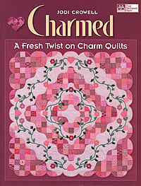 charmed a fresh twist on charm quilts jodi crowell