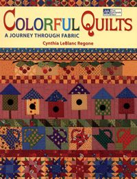 colorful quilts a journey through fabric cynthia leblanc regone