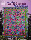 learn to be a wacky pinwheel quilting wizard linda causee