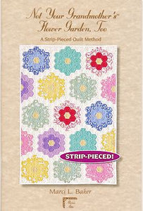 not your grandmothers flower garden too a strip pieced method marci l bake