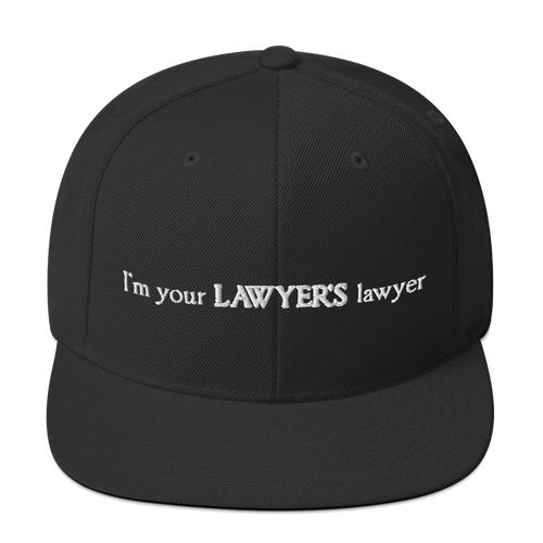 Your Lawyer's Lawyer Snapback Hat - Legaltee