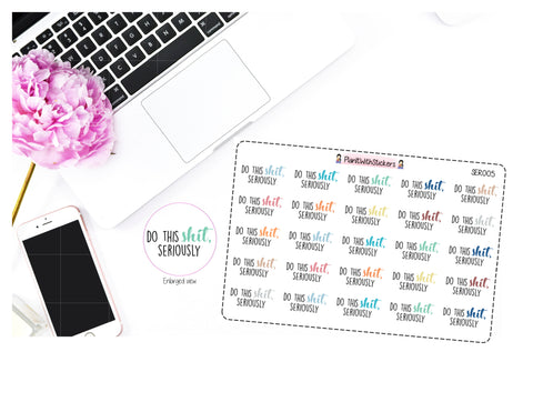 SER005 | Do this Sh*t, Seriously Sticker SERIOUSLY Series Sassy Quotes Planner Stickers for your planner