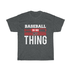 Baseball is so my thing - ShirtShopEurope