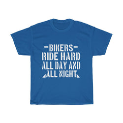 Bikers Ride Hard All Day And All Night