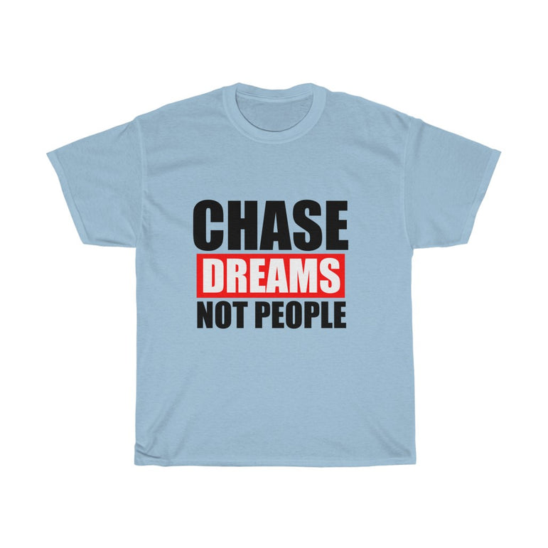 Chase Dreams Not People - ShirtShopEurope