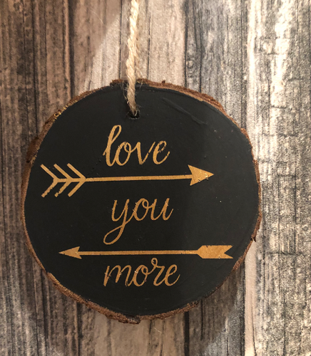 Love You More Wooden Slice Decoration - PIW21