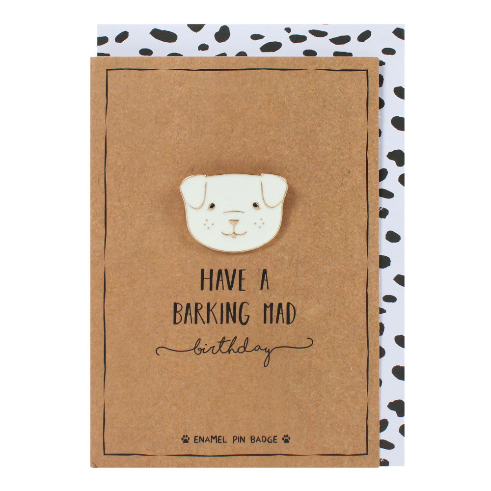 Have A Barking Mad Birthday Card With Pin Badge