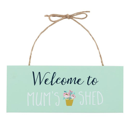 WELCOME TO MUM'S SHED HANGING SIGN