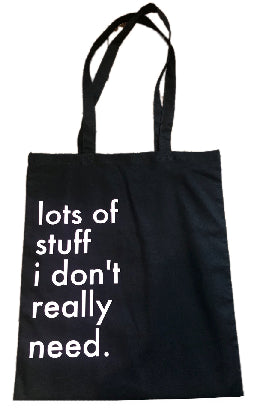 Lots of Stuff I Don't Really Need Print Tote Bag