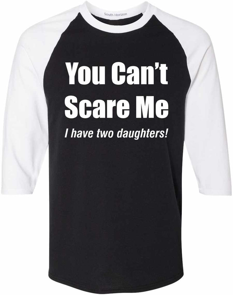 You Can't Scare Me, I have Two Daughters Baseball Shirt