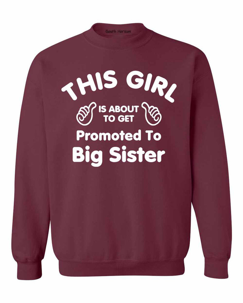 This Girl is About To Get Promoted To Big Sister Sweat Shirt