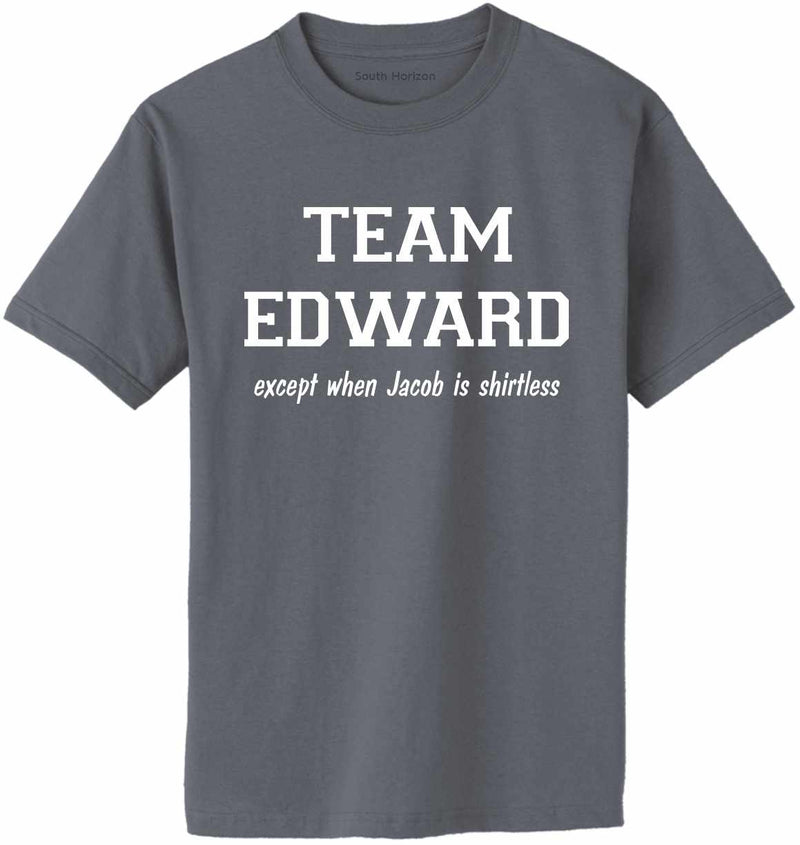 TEAM EDWARD Except when Jacob is Shirtless Adult T-Shirt