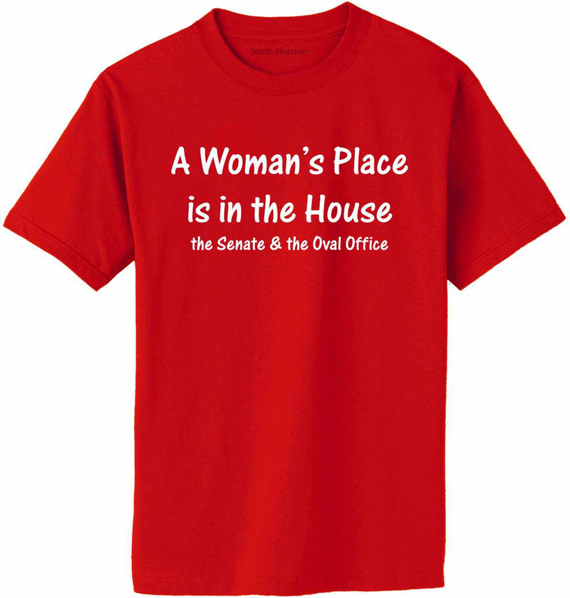 A Woman's Place Is in The House, The Senate & The Oval Office Adult T-Shirt