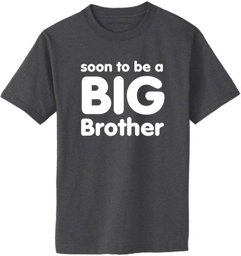 Soon to be a BIG BROTHER Adult T-Shirt