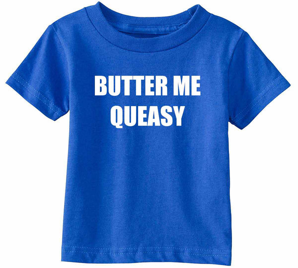 BUTTER ME QUEASY Infant Toddler Shirt