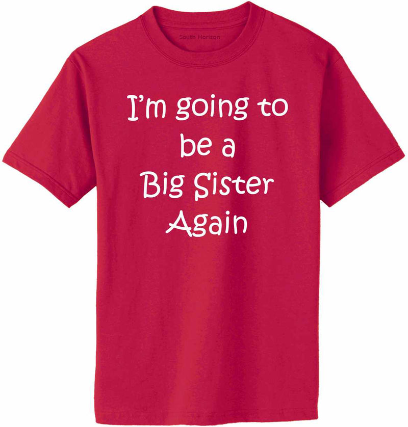 I'm Going to be a Big Sister Again Adult T-Shirt