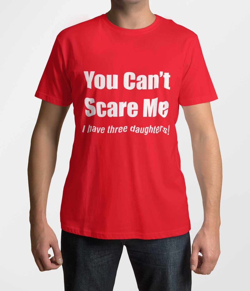 You Can't Scare Me, I have three daughters Adult T-Shirt