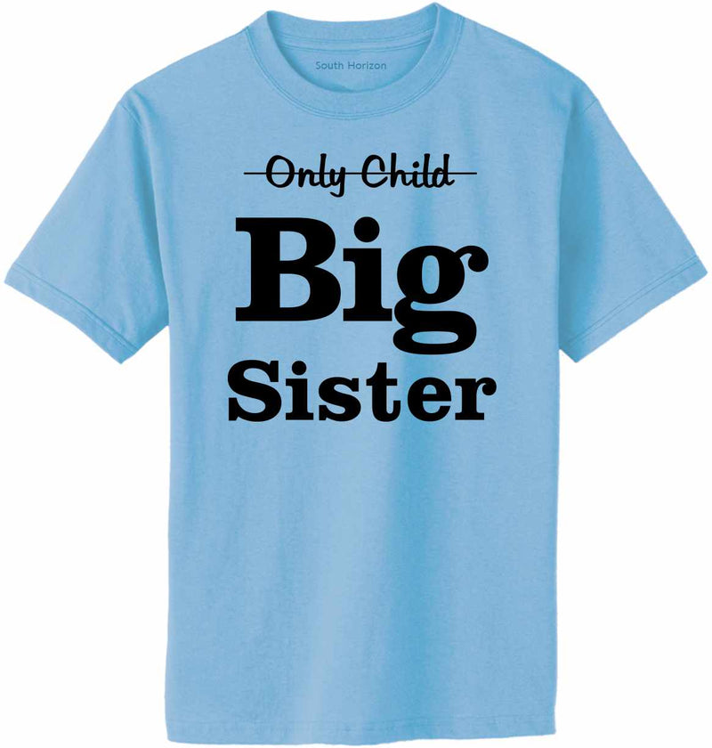 Only Child BIG SISTER on Adult T-Shirt