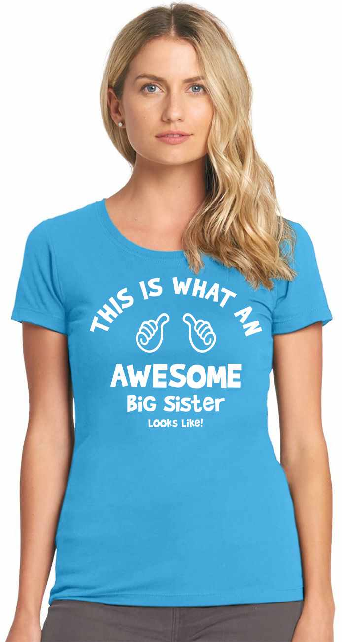 This is What an AWESOME BIG SISTER Looks Like on Womens T-Shirt