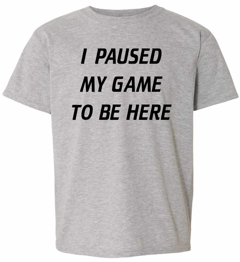 I Paused My Game to Be Here on Kids T-Shirt