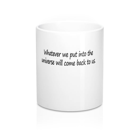 Mug: 1st Law - Whatever we put into the universe will come back to us.