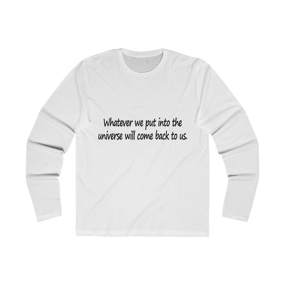 Men's Crew Long Sleeve Tee: 1st Law - Whatever we put into the universe will come back to us.