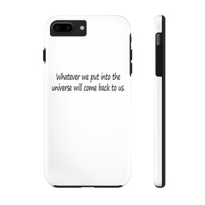 Phone Case: 1st Law - Whatever we put into the universe will come back to us.