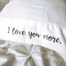 Load image into Gallery viewer, I Love You More Pillowcase Set