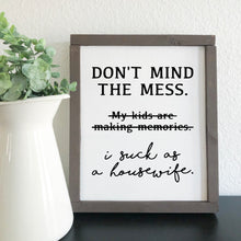 "Load image into Gallery viewer, ""Don't Mind the Mess"" Funny Farmhouse Sign WHOLESALE"