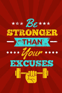 Be Stronger Than Your Excuses  - Glass Framed Poster