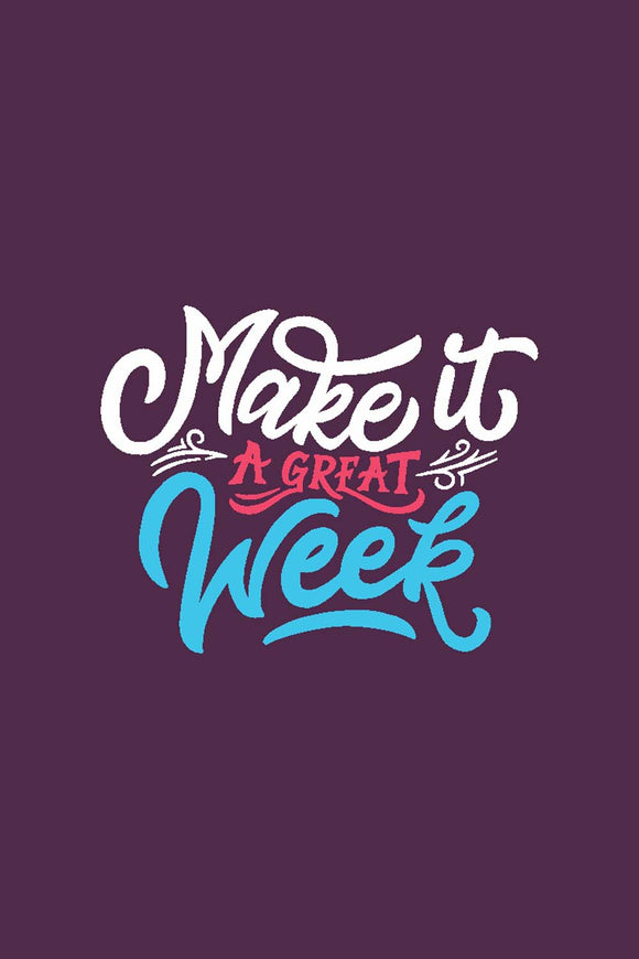 Make It A Great Week - Glass Framed Poster