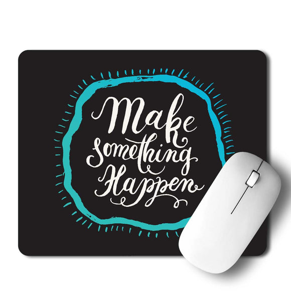 Make Something Happen Mouse Pad