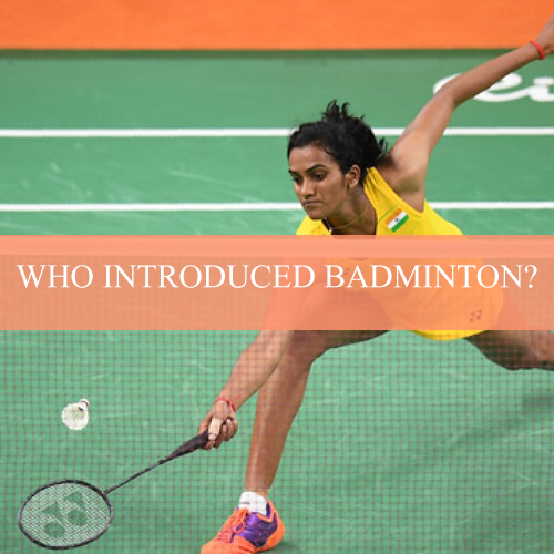 WHO INTRODUCED BADMINTON?