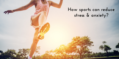 How sports can reduce stress & anxiety?