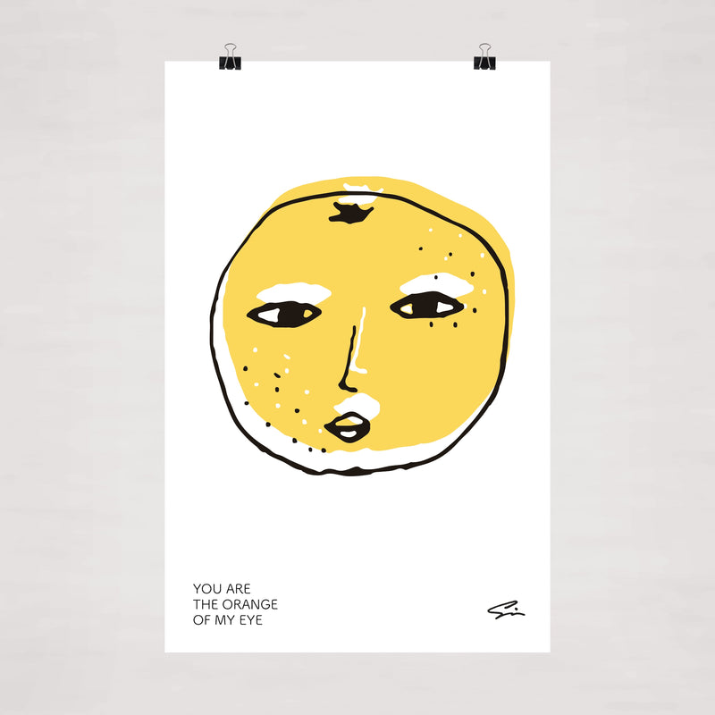 Poster | YOU ARE THE ORANGE OF MY EYE
