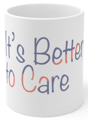 It's Better to Care coffee mug