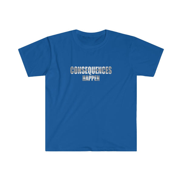 Consequences Happen - Unisex T-Shirt