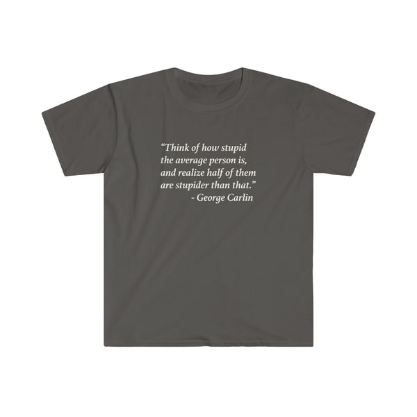 Carlin Quote - Stupid People -- Unisex T-Shirt