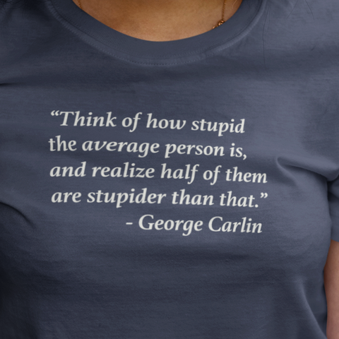 George Carlin quote on stupid people t-shirt