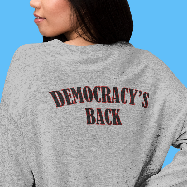 Democracy's Back sweatshirt