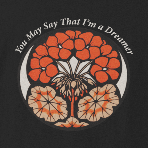 You May Say That I'm A Dreamer - Unisex T-shirt