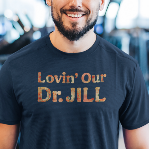 Lovin' Our Dr Jill - Unisex T-shirt