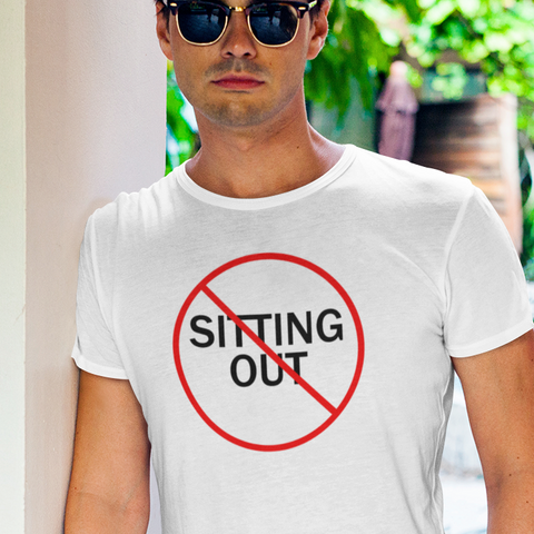 No Sitting Out - Unisex T-shirt