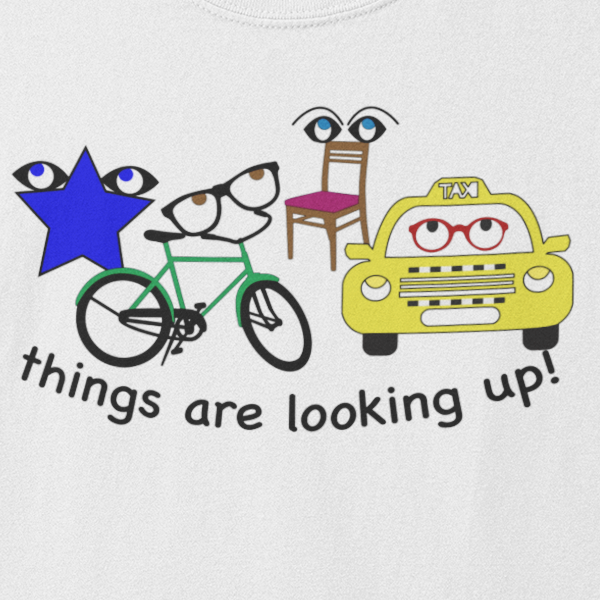 Things Are Looking Up - Unisex T-shirt