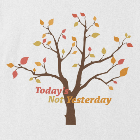 Today's Not Yesterday - Unisex T-shirt